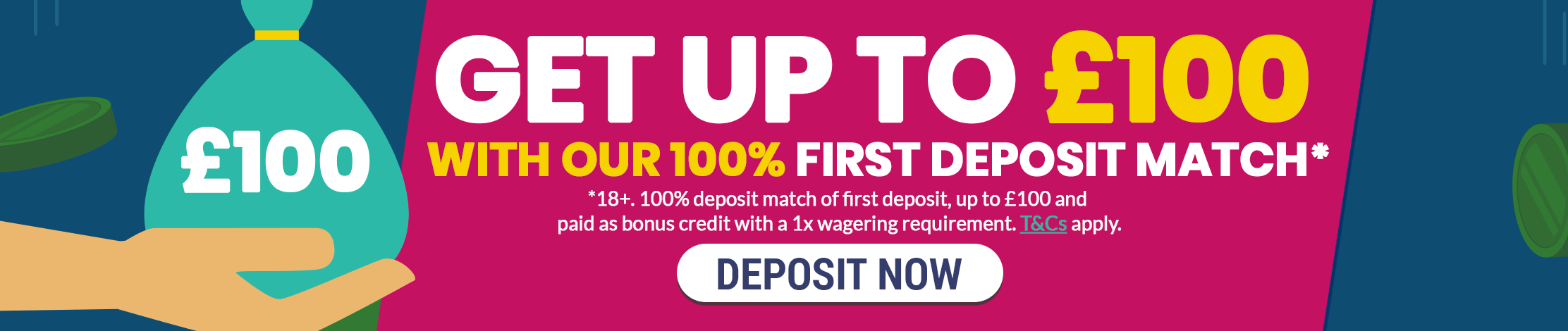 Get up to £100 With your first deposit